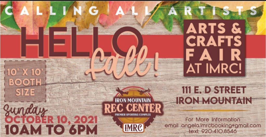 Save the date! The Iron Mountain Rec Center is hosting a Fall Arts & Crafts Fair on Sunday, October 10th from 10am to 6pm. Vendors, contact Angela to reserve a 10x10 booth!